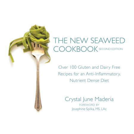 The New Seaweed Cookbook, Second Edition : Over 100 Gluten and Dairy Free Recipes for an Anti-Inflammatory, Nutrient Dense