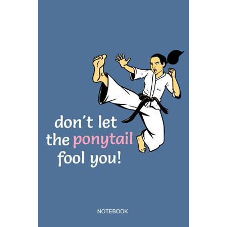 Don't Let The Ponytail Fool You Notebook: Blank Lined Journal 6x9 - Funny Karate Girl Kickboxing Fighting MMA Combat Sports Taekwondo Black Belt Teach