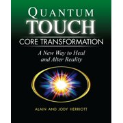 Quantum-Touch Core Transformation : A New Way to Heal and Alter Reality
