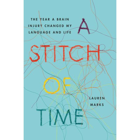 A Stitch of Time : The Year a Brain Injury Changed My Language and