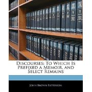 Discourses : To Which Is Prefixed a Memoir, and Select Remains