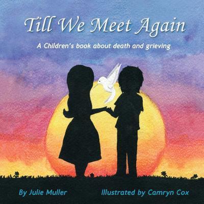Till We Meet Again : A Children's Book about Death and (We Ll Meet Again The Very Best Of Vera Lynn)
