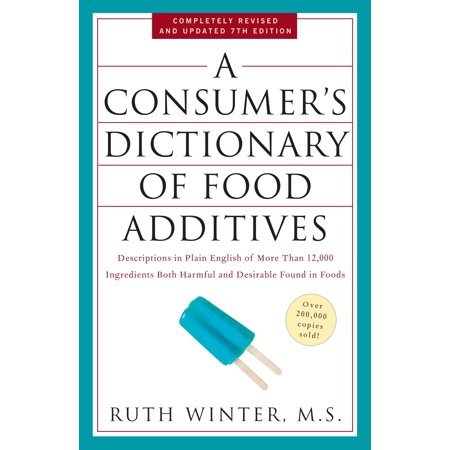 A Consumer's Dictionary of Food Additives, 7th Edition : Descriptions in Plain English of More Than 12,000 Ingredients Both Harmful and Desirable Found in