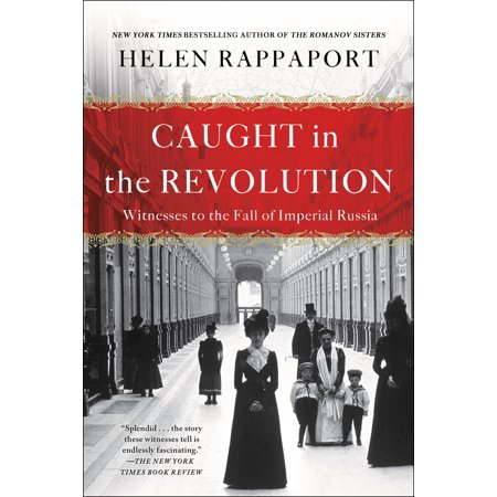 Caught in the Revolution : Witnesses to the Fall of Imperial -
