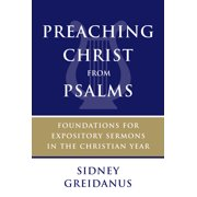 Preaching Christ from Psalms : Foundations for Expository Sermons in the Christian Year