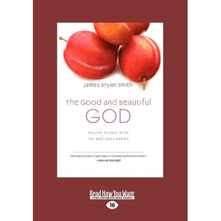 The Good and Beautiful God : Falling in Love with the God Jesus Knows (Apprentice (IVP Books) (Large Print