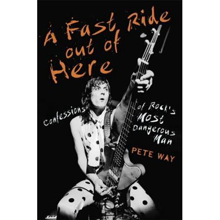 A Fast Ride Out of Here : Confessions of Rock's Most Dangerous