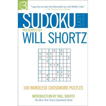 Sudoku Easy to Hard Presented by Will Shortz, Volume 3 : 100 Wordless Crossword -