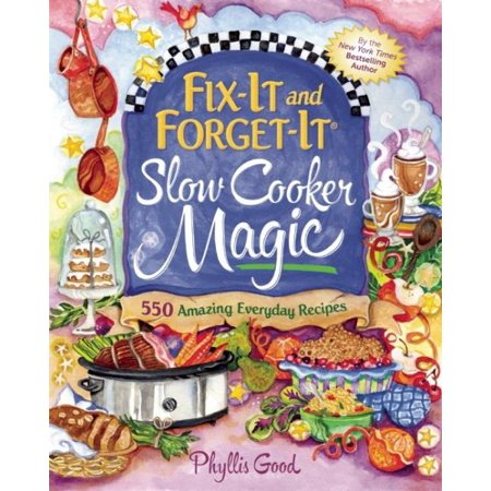 Fix It And Forget It Slow Cooker Magic  550 Amazing Everyday Recipes