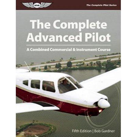 The Complete Advanced Pilot : A Combined Commercial & Instrument (Course Pilot)