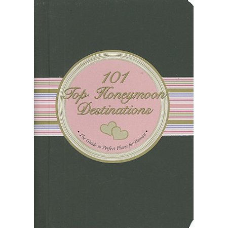 101 Top Honeymoon Destinations : The Guide to Perfect Places for