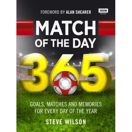 Match Of The Day 365   Goals  Matches And Memories For Every Day Of The Year
