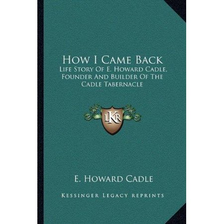 How I Came Back: Life Story of E. Howard Cadle, Founder and Builder of the Cadle Tabernacle - image 1 de 1