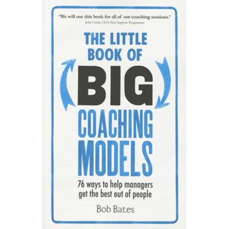 The Little Book of Big Coaching Models : 76 Ways to Help Managers Get the Best Out of (Best Coach Pitch Bats)