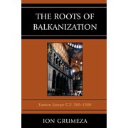 The Roots of Balkanization (Paperback)