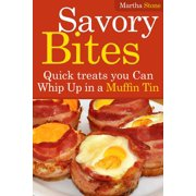 Savory Bites: Quick treats you Can Whip Up in a Muffin Tin - eBook