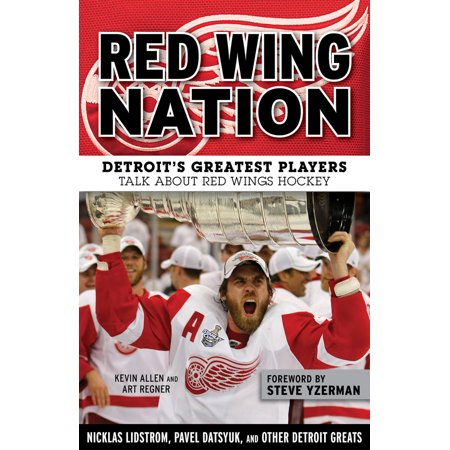 Red Wing Nation : Detroit's Greatest Players Talk About Red Wings (Hockey Players Pretend They Re Not Hurt)