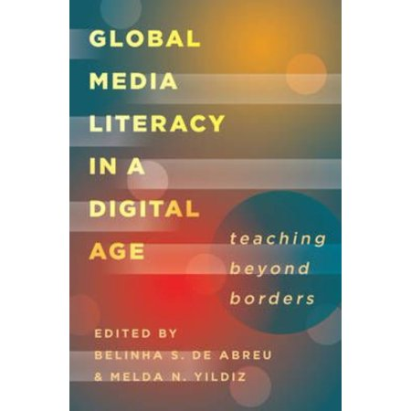 Global Media Literacy in a Digital Age: Teaching Beyond Borders