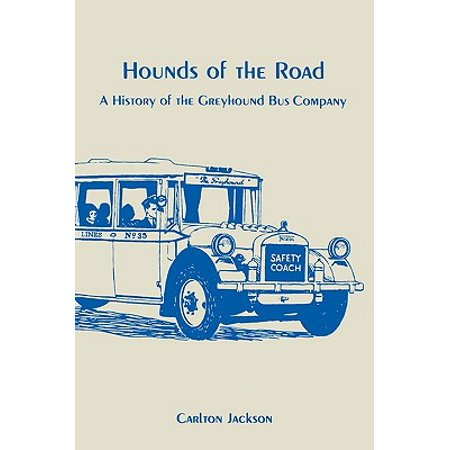 Hounds of the Road : History of the Greyhound Bus Company