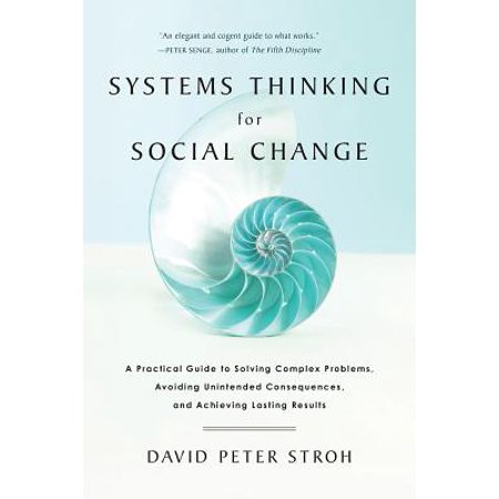 Systems Thinking for Social Change : A Practical Guide to Solving Complex Problems, Avoiding Unintended Consequences, and Achieving Lasting