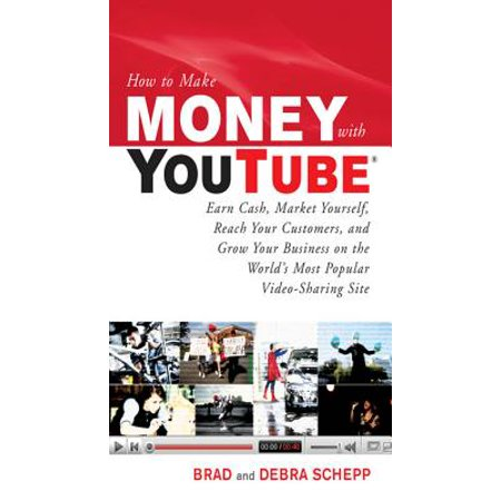 How to Make Money with YouTube: Earn Cash, Market Yourself, Reach Your Customers, and Grow Your Business on the World's Most Popular Video-Sharing Site -