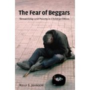 The Fear of Beggars : Stewardship and Poverty in Christian Ethics