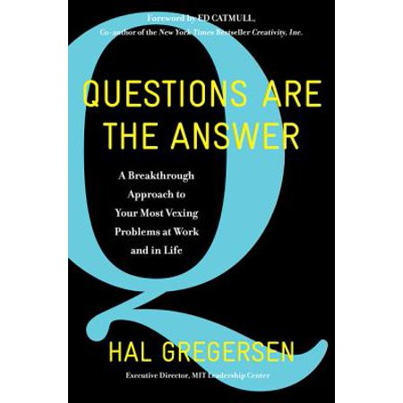 Questions Are the Answer : A Breakthrough Approach to Your Most Vexing Problems at Work and in