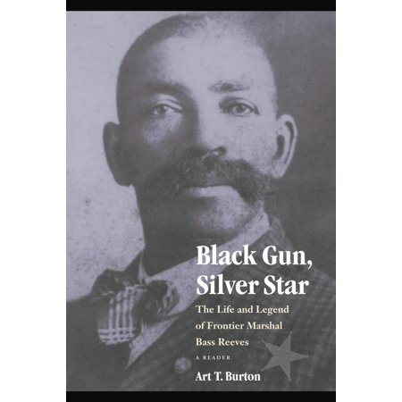 Black Gun, Silver Star : The Life and Legend of Frontier Marshal Bass (Written In The Stars By West Life)