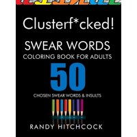 Clusterf*cked!: Swear Words Coloring Book for Adults (Paperback)