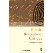 International Library of Sociology (Paperback): Revolt, Revolution, Critique: The Paradox of Society (Paperback)