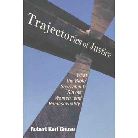 Trajectories Of Justice  What The Bible Says About Slaves  Women  And Homosexuality