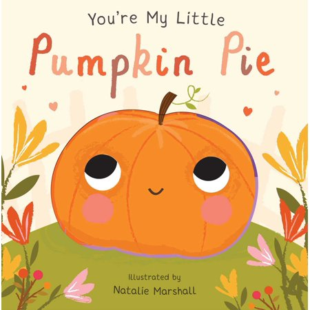 You're My Little Pumpkin Pie (Board Book)