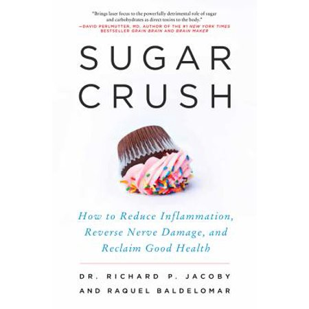 Sugar Crush : How to Reduce Inflammation, Reverse Nerve Damage, and Reclaim Good