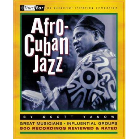 Afro Cuban Jazz  Third Ear   The Essential Listening Companion