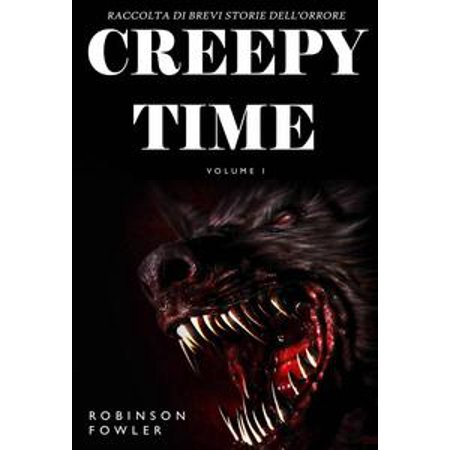 Creepy Time Volume 1: Raccolta di Brevi Storie dell'Orrore - eBook