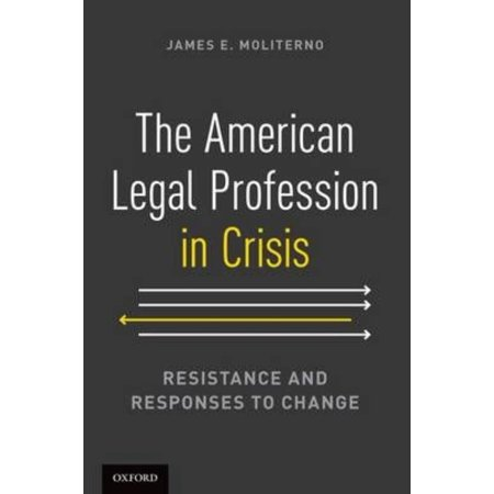 The American Legal Profession in Crisis: Resistance and Responses to Change