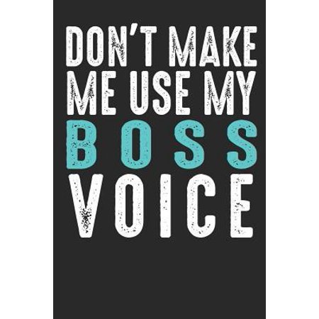 Don´t Make Me Use My Boss Voice : Blank lined journal for your boss and manager, best funny gift idea. 6x9 inches, 100