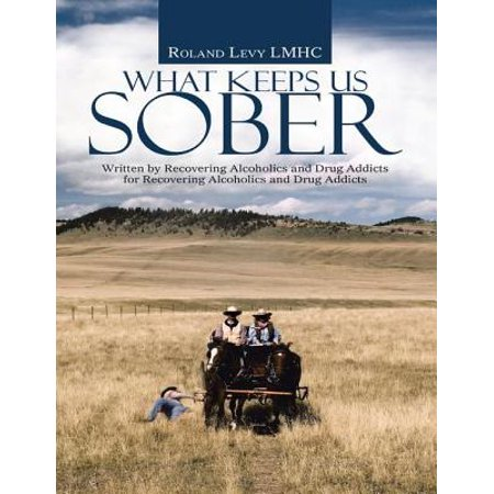 What Keeps Us Sober: Written By Recovering Alcoholics and Drug Addicts for Recovering Alcoholics and Drug Addicts - (Help For Parents Of Alcoholics And Addicts)
