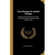 The Wooings Of Jezebel Pettyfer : Being The Personal History Of Jehu Sennacherib Dyle, Commonly Called Masheen Dyle