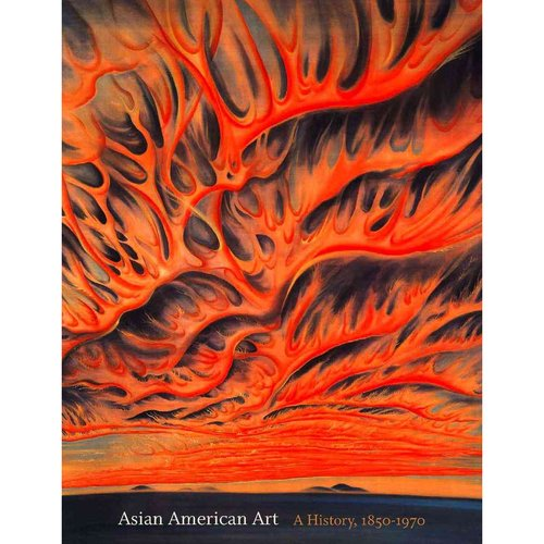 Asian American Art: A History, 1850-1970