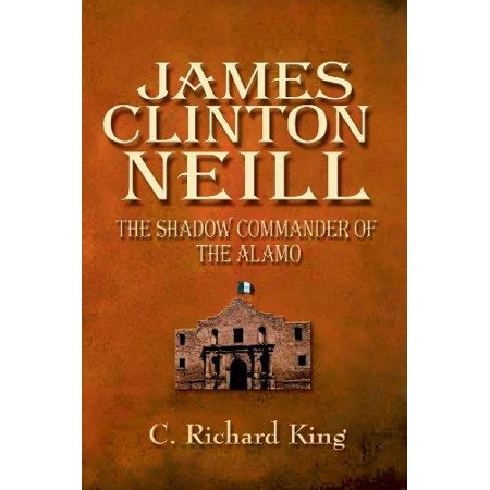 James Clinton Neill  Shadow Commander Of The Alamo