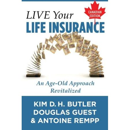 Live Your Life Insurance   Canadian Edition  An Age Old Approach Revitalized