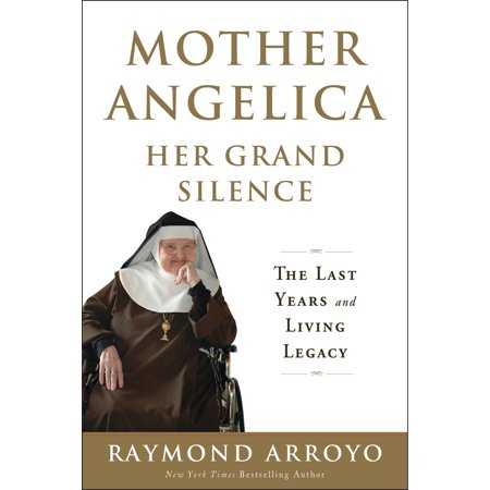 Mother Angelica Her Grand Silence : The Last Years and Living Legacy (Legacy Of The Living)