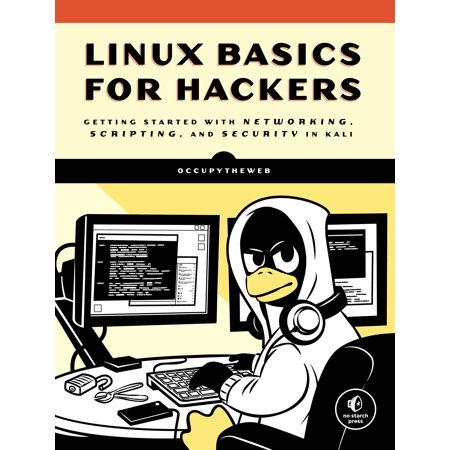 Linux Basics for Hackers : Getting Started with Networking, Scripting, and Security in
