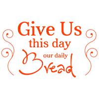 Give us this day our daily bread Vinyl Decal Sticker Quote - Medium - Matte Black