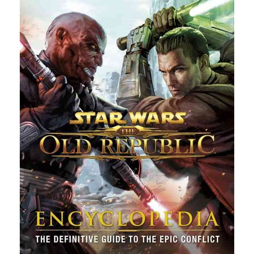 Star Wars the Old Republic Encyclopedia: The Definitive Guide to the Epic Conflict