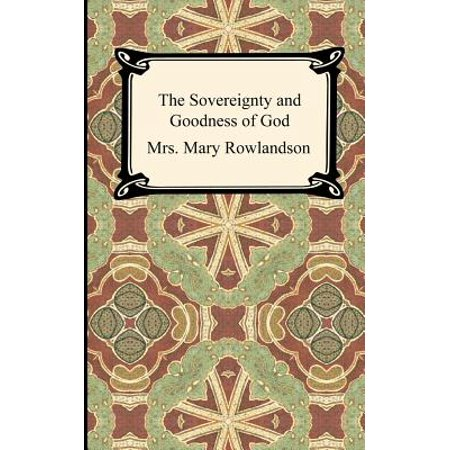 The Sovereignty and Goodness of God : A Narrative of the Captivity and Restoration of Mrs. Mary