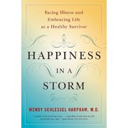 Happiness in a Storm : Facing Illness and Embracing Life as a Healthy Survivor