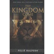Thy Kingdom Come: How Israel Will Find Her Future Glory!