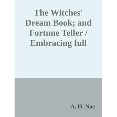 The Witches' Dream Book; and Fortune Teller / Embracing full and correct rules of divination concerning / dreams and visions, etc, etc - eBook